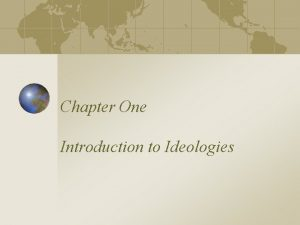 Chapter One Introduction to Ideologies Political Ideologies An