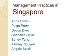 Management Practices in Singapore Anna Smith Paige Perry