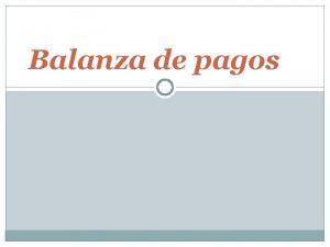 Balanza de pagos Balanza de pagos La balanza