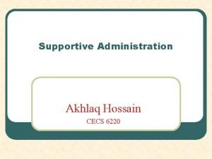 Supportive Administration Akhlaq Hossain CECS 6220 Supportive Administration