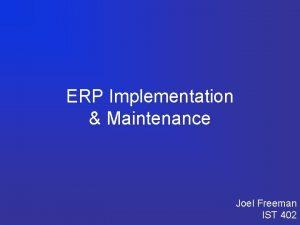 ERP Implementation Maintenance Joel Freeman IST 402 ERP
