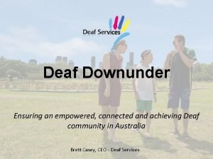 Deaf Downunder Ensuring an empowered connected and achieving