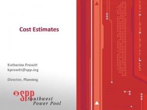 Cost Estimates Katherine Prewitt kprewittspp org Director Planning