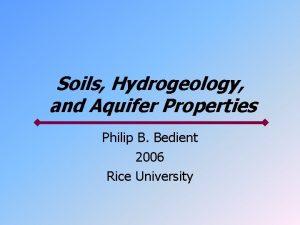 Soils Hydrogeology and Aquifer Properties Philip B Bedient