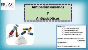 Antiparkinsonianos y Antipsicticos Integrantes Lorena Cortez Pontigo Ana