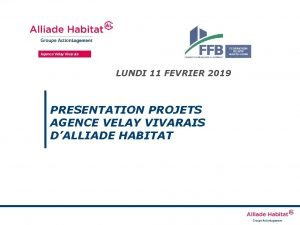 Agence Velay Vivarais LUNDI 11 FEVRIER 2019 PRESENTATION