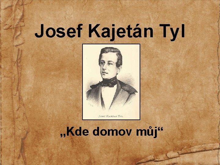 Josef Kajetn Tyl Kde domov mj Josef Kajetn