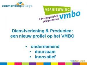Dienstverlening Producten een nieuw profiel op het VMBO