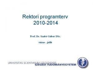 Rektori programterv 2010 2014 Prof Dr Szab Gbor