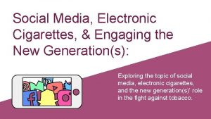 Social Media Electronic Cigarettes Engaging the New Generations