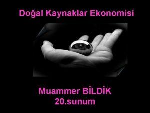 Doal Kaynaklar Ekonomisi Muammer BLDK 20 sunum Doal