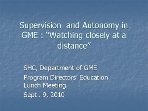 Supervision and Autonomy in GME Watching closely at