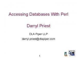Accessing Databases With Perl Darryl Priest DLA Piper
