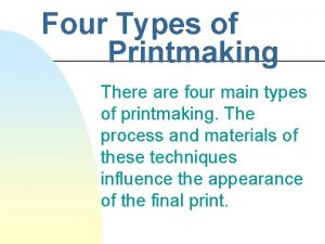Four Types of Printmaking There are four main
