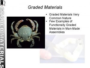 Graded Materials Graded Materials Very Common Nature Few