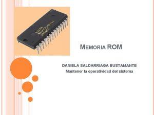 MEMORIA ROM DANIELA SALDARRIAGA BUSTAMANTE Mantener la operatividad