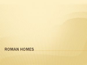 ROMAN HOMES KINDS OF HOMES Domus a house
