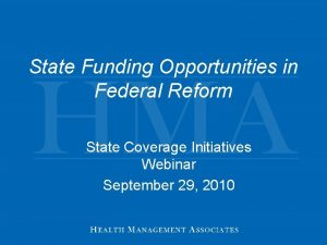 State Funding Opportunities in Federal Reform State Coverage