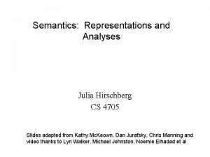 Semantics Representations and Analyses Julia Hirschberg CS 4705