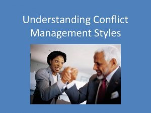 Understanding Conflict Management Styles What is a conflict