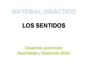 MATERIAL DIDCTICO LOS SENTIDOS Desarrollo psicomotor Aprendizaje y