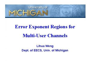 Error Exponent Regions for MultiUser Channels Lihua Weng