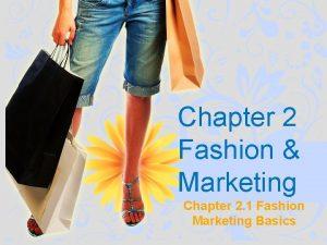 Chapter 2 Fashion Marketing Chapter 2 1 Fashion