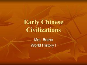 Early Chinese Civilizations Mrs Brahe World History I