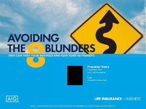 Presenter Name Presenter Title AIG Life Insurance Date
