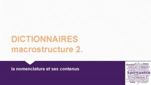 DICTIONNAIRES macrostructure 2 la nomenclature et ses contenus