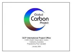 GCP International Project Office CSIRO Earth Observation Centre