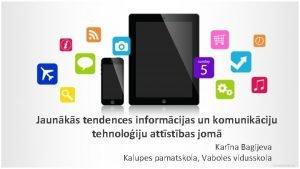 Jaunks tendences informcijas un komunikciju tehnoloiju attstbas jom