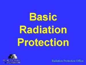 Basic Radiation Protection Office Radiation Protection Office Radioactivity
