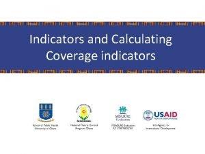 Indicators and Calculating Coverage indicators ME Indicators For