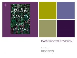 DARK ROOTS REVISION By Cate Kennedy REVISION THE