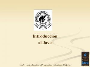 Introduccin al Java UAA Introduccion a Progracion Orientada