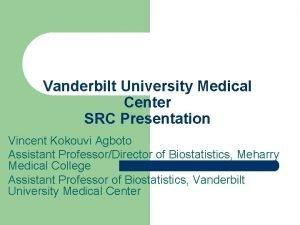 Vanderbilt University Medical Center SRC Presentation Vincent Kokouvi