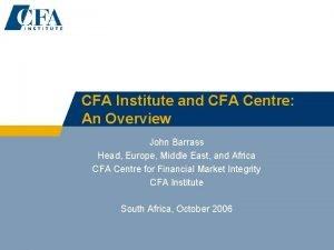 CFA Institute and CFA Centre An Overview John