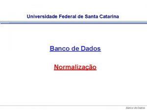 Universidade Federal de Santa Catarina Banco de Dados