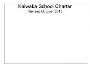 Kaiwaka School Charter Revised October 2013 Towards Tomorrow