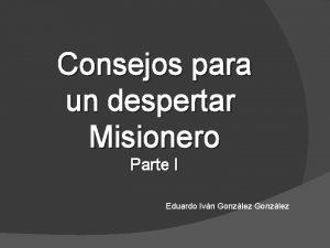 Consejos para un despertar Misionero Parte I Eduardo