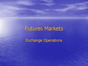 Futures Markets Exchange Operations Primary Functions of Futures