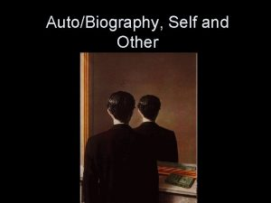 AutoBiography Self and Other autobiography about self vs