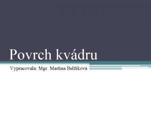 Povrch kvdru Vypracovala Mgr Martina Belkov Kvdr m