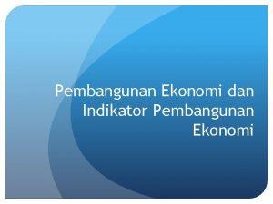 Pembangunan Ekonomi dan Indikator Pembangunan Ekonomi Tujuan Inti