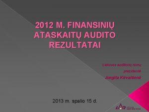 2012 M FINANSINI ATASKAIT AUDITO REZULTATAI Lietuvos auditori