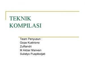 TEKNIK KOMPILASI Team Penyusun Gopa Kustriono Zulfiandri M
