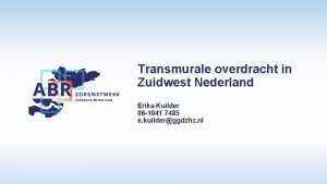Transmurale overdracht in Zuidwest Nederland Erika Kuilder 06