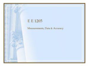 E E 1205 Measurements Data Accuracy Measurements Essential