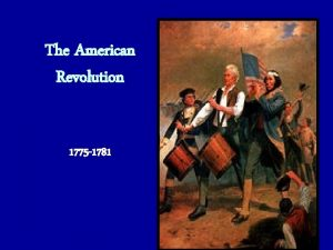 The American Revolution 1775 1781 The Early Years